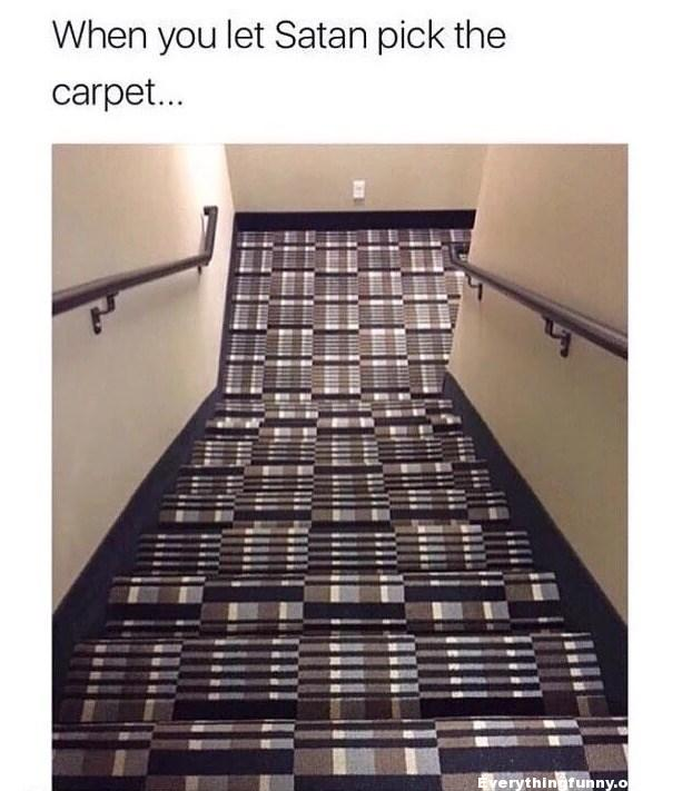 funny photo carpet caption when you let Satan pick the carpet crazy carpet stairs design makes you dizzy