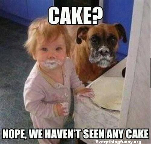 funny caption kid and dog face covered in cake. Cake? nope we haven't seen any cake