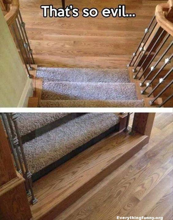funny photo this is so evil not carpeting last step so people trip at bottom