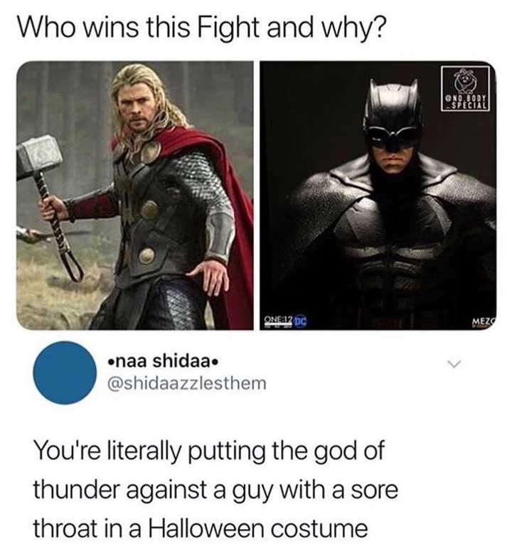 funny marvel meme, funny marvel caption who would win thor or batman you're literally putting the God of Thunder against a guy with a sore throat in a Halloween costume
