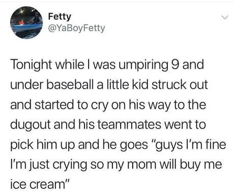 funny status, funny post, 9 year old cries when he strike out at baseball friends try to console him tells them only crying so his mom will buy him ice cream