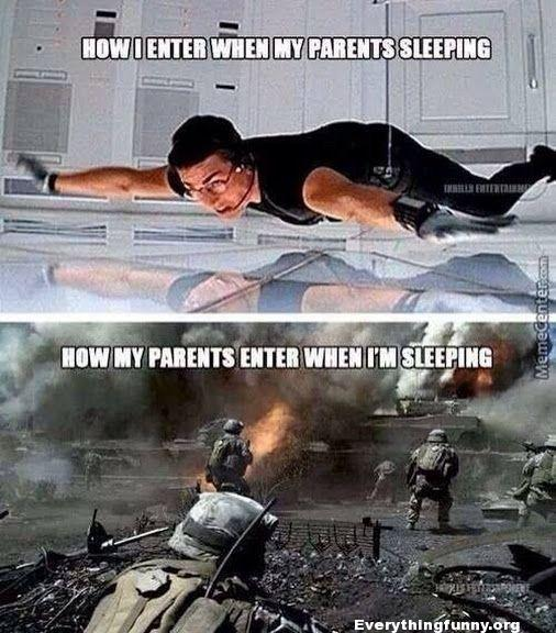 funny how i enter when my parents are sleeping mission impossible how my parents enter when i'm sleeping war zone