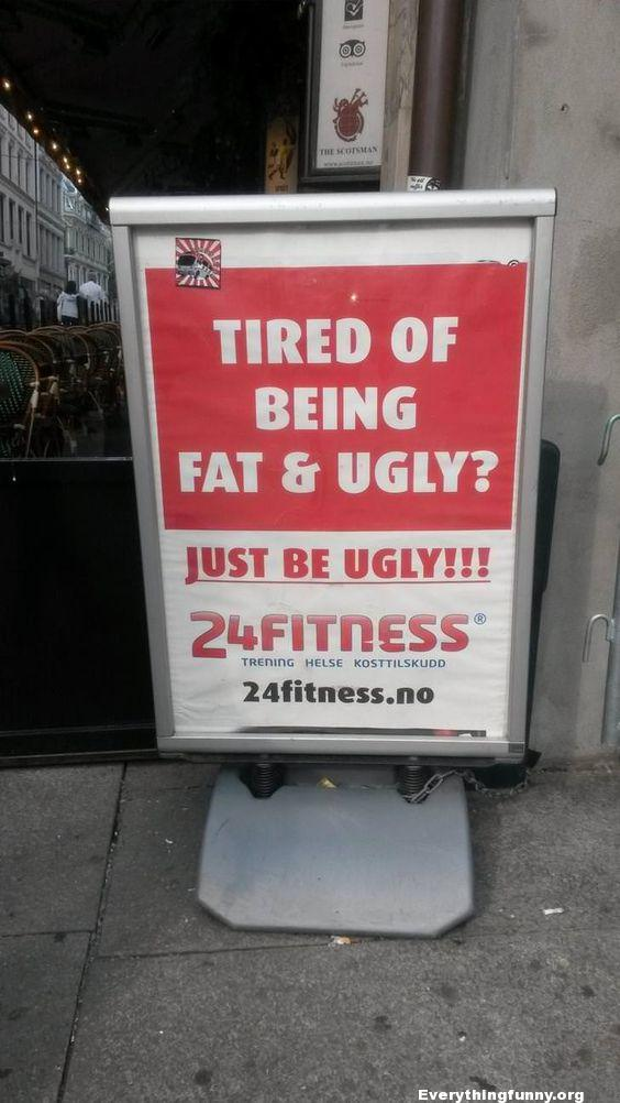 funny sign, funny ad, funny billboard tired of being fat and ugly - just be ugly