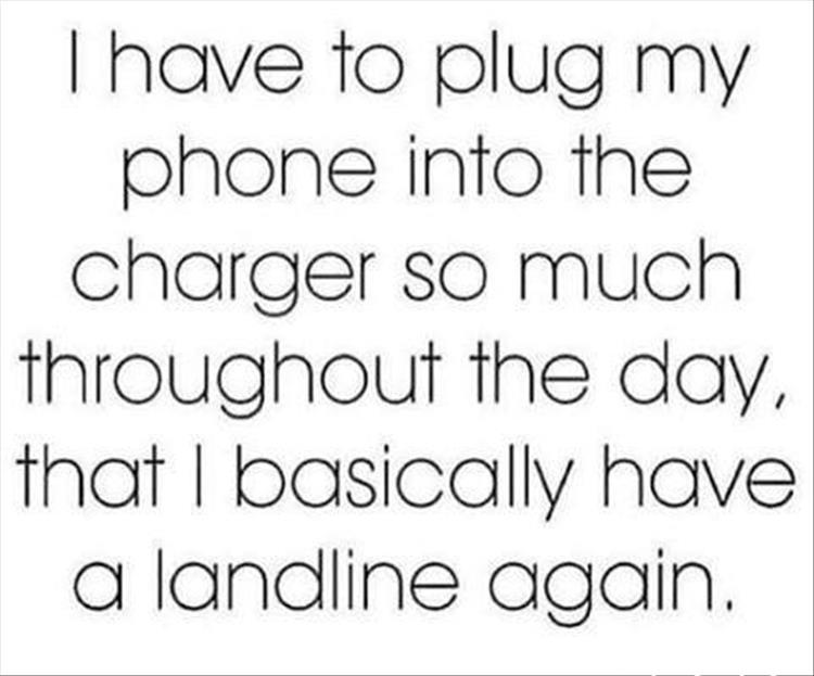 funny quote i have to plug my phone into the charger so much throughout the day that i basically have a landline again