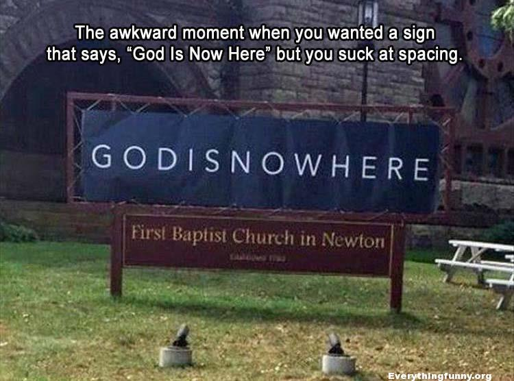 funny signs, funny church sign should read God is now here - instead reads God is No Where when you suck at spacing