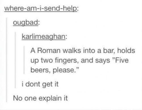 funny post funny status funny joke roman raises 2 fingers asks for 5 beers don't get it - no one explain it