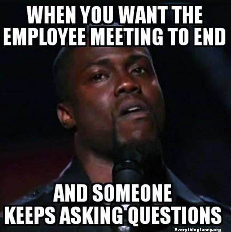 funny kevin hart meme funny caption when you want the employee meeting to end and someone keeps asking questions
