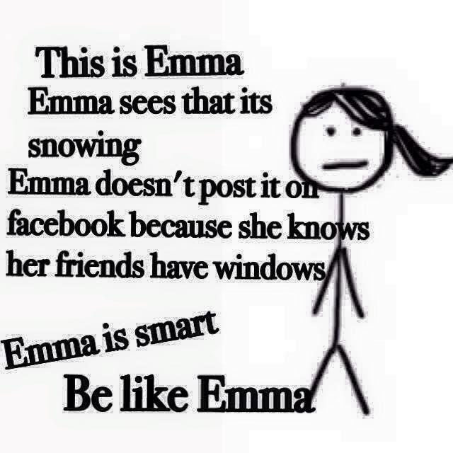 funny cartoon this is emma emma sees this it is snowing emma doesn't post it on facebook because she knows her friends have windows emma is smart Be like Emma