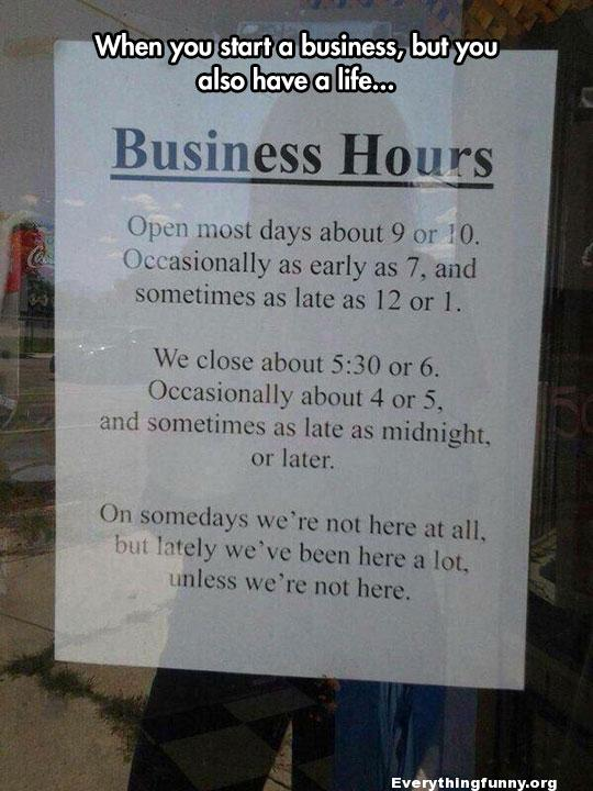 funny note, funny sign, funny billboard, funny business hours note, business hours when you start a business but also have a life - all different hours all different days