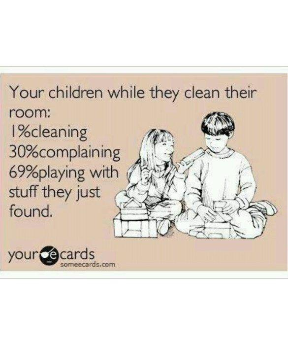 funny ecards your children when they clean their room 1% cleaning 30% complaining 69% playing with stuff they just found