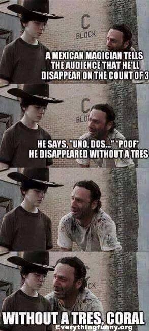 funny meme, funny dad humor, dad jokes, funny carl walking dead meme, mexican magician count to three unos dos poof disappeared without a tres without a tres carl