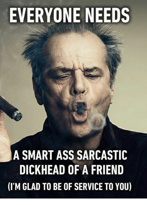 funny jack nicholson meme caption everyone needs a smart ass sarcastic dickhead of a friend i'm glad to be of service to you