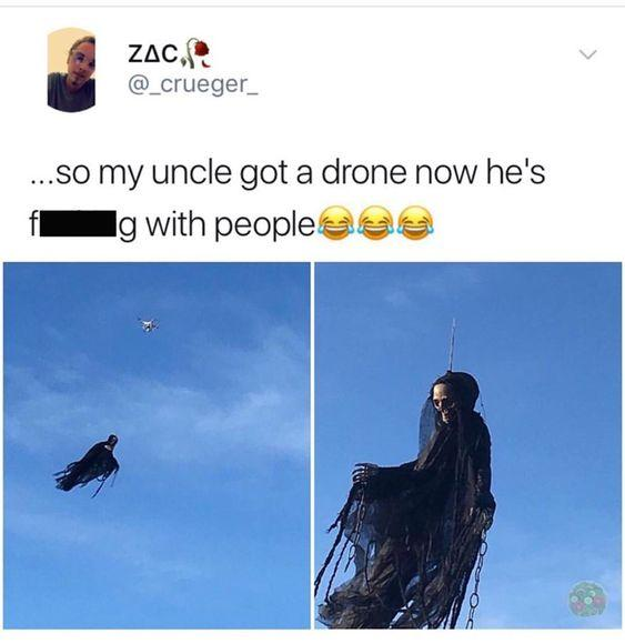 funny post funny caption great halloween idea so my uncle got a drone now he's f#$%^g messing with people