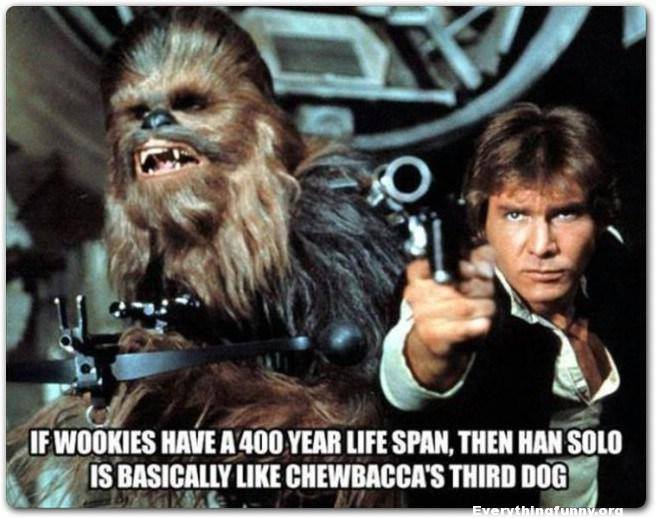 funny star wars caption meme, if wookies have a 400 year life span then han solo is basically chewbacca's third dog