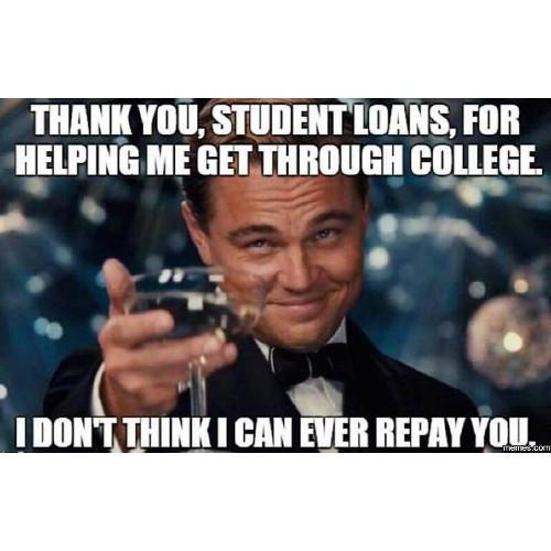 funny leonardo dicaprio meme thank you student loans for helping me get through college i don't think I could ever repay you
