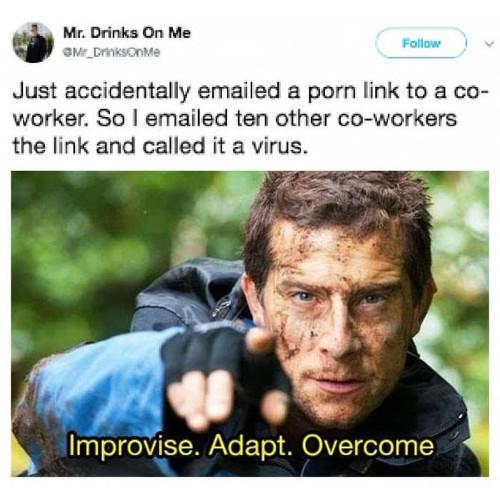 funny improvise adapt overcome meme, just accidentally emailed a porn link to a coworker. So I emailed ten other coworkers the link and called it a virus improvise adapt overcome everythignfunnyorg