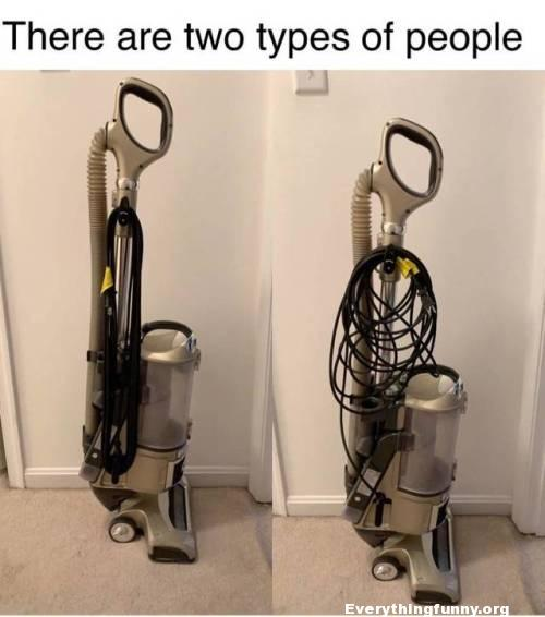 funny caption there are two types of people - people who tie the cord around the vacuum cleaner and those who leave it a mess and don't care