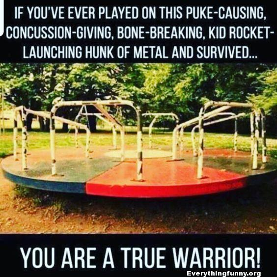 funny caption if you ever played on this puke causing concussion giving, bone breaking kid rocket launching hulk of metal and survived you are a true warrior