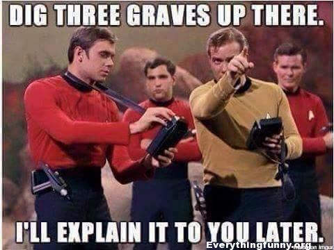 funny star trek meme dig three graves up there I'll explain it to you later star trek red shirt curse red shirts always die in old star trek shows