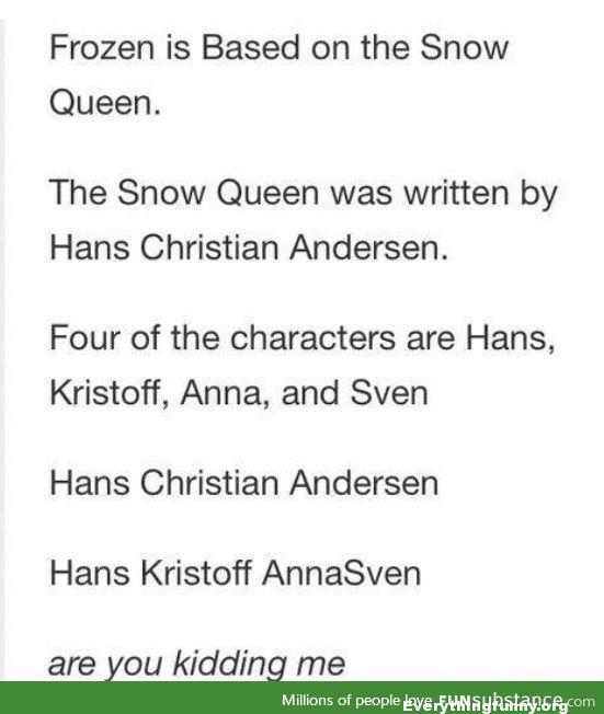funny post funny status funny tweet disney frozen based on snow queen written by hans christian anderson four of the characters hans kristoff anna sven hans kirsotff annasven dammit disney