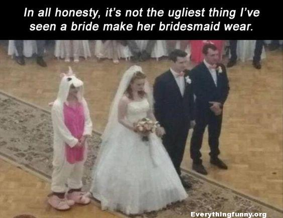 funny caption funny comment bride has maid of honor wear unicorn costume at wedding to be honest it's not the ugliest thing i've ever seen a bride make her bridesmaid wear