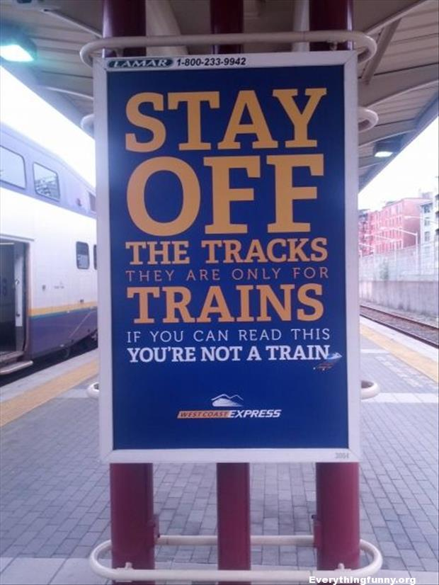 funny billboard, funny sign stay off the tracks they are only for trains if you can read this you're not a train