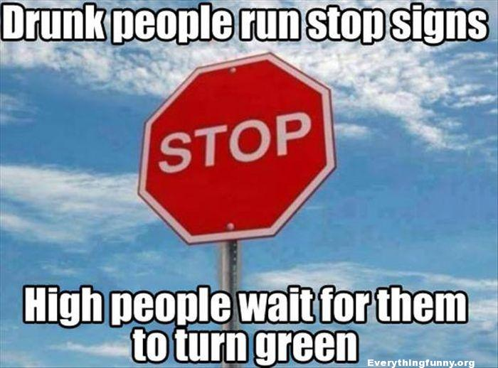 funny photos funny captions drunk people run stop signs high people wait for them to turn green