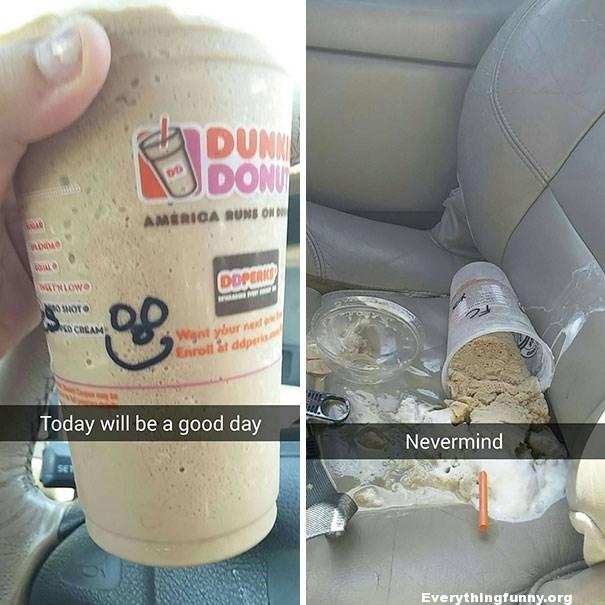 funny fail dunkin donuts cup with smiley face this is going to be a good day falls over in back seat of car nevermind
