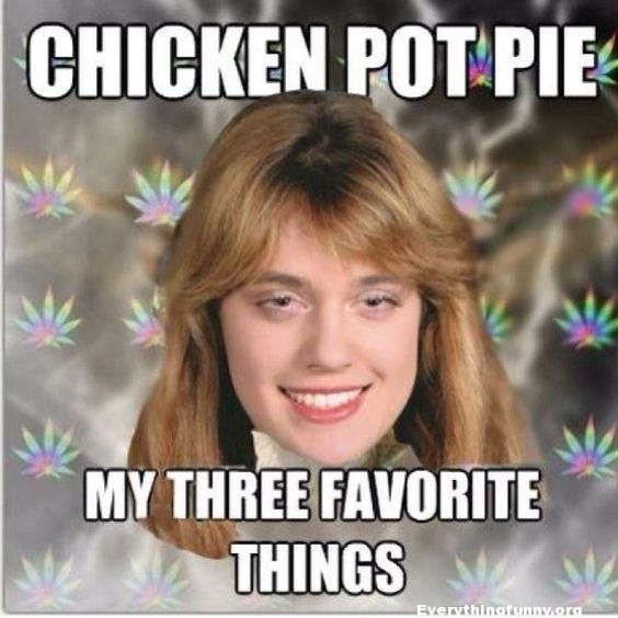 funny meme my three favorite things chicken pot pie