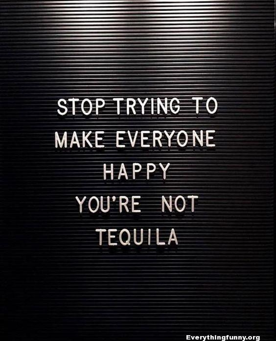 funny Sign stop trying to make everyone happy you're not tequila