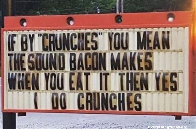 funny signs funny billboards if by crunches you mean the sound bacon makes when you eat it then yes i do crunches