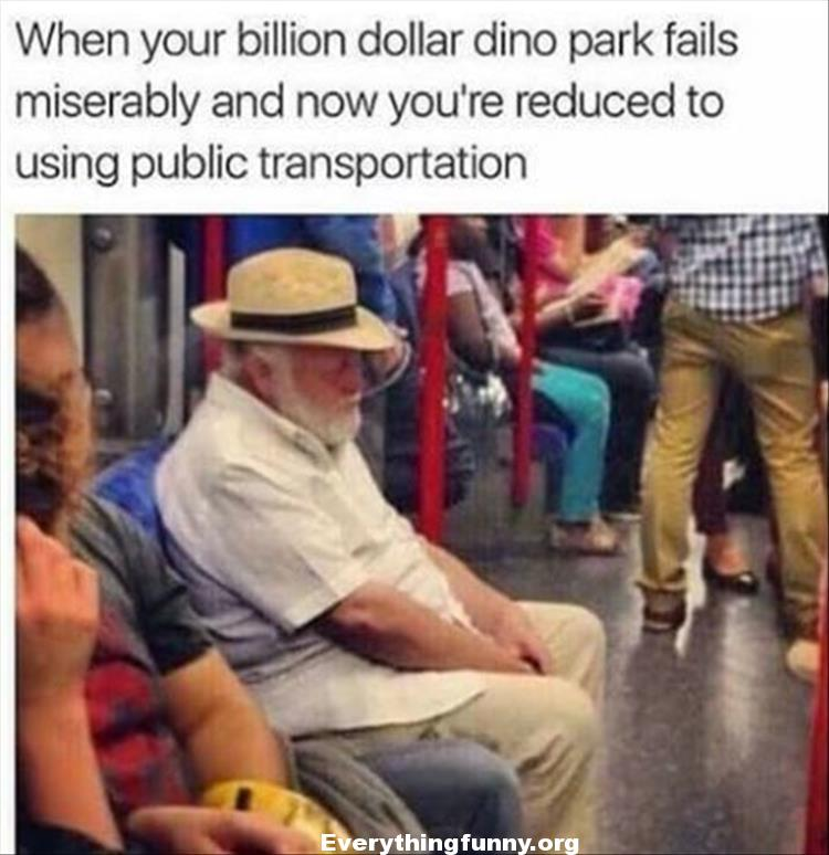 funny caption man looks like professor from Jurassic Park taking public transportation because his billion dollar park failed