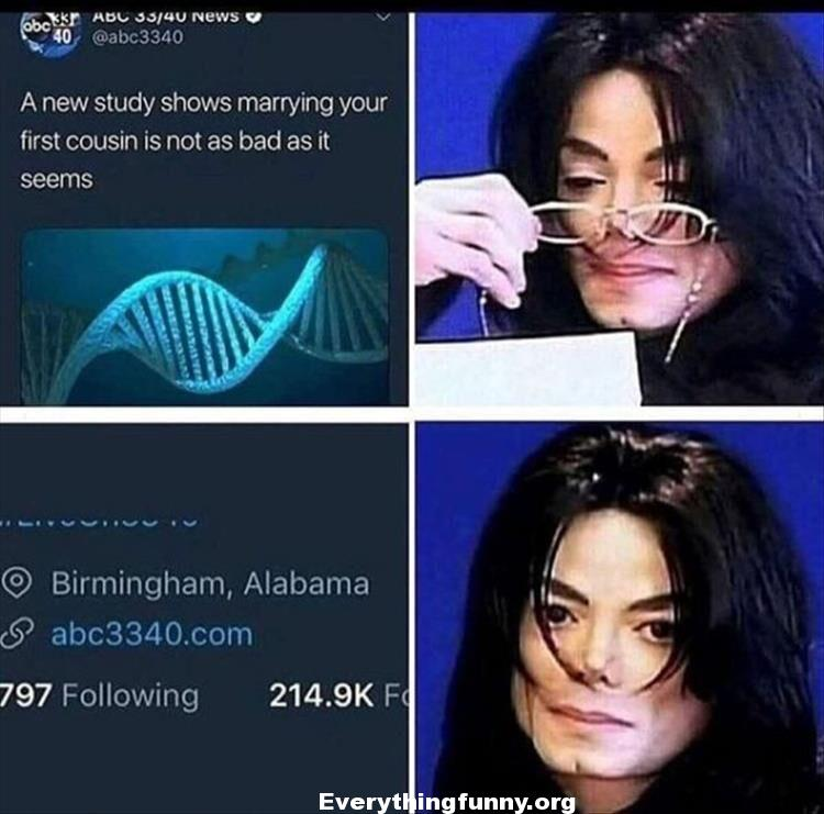 funny michael jackson meme a new study shows marrying your first cousin is not as bad as it seems coming from Birmington Alabama