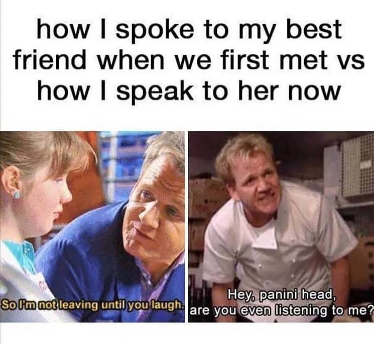 funny relatable caption picture how i spoke to my best friend when we first met vs how I speak to her now