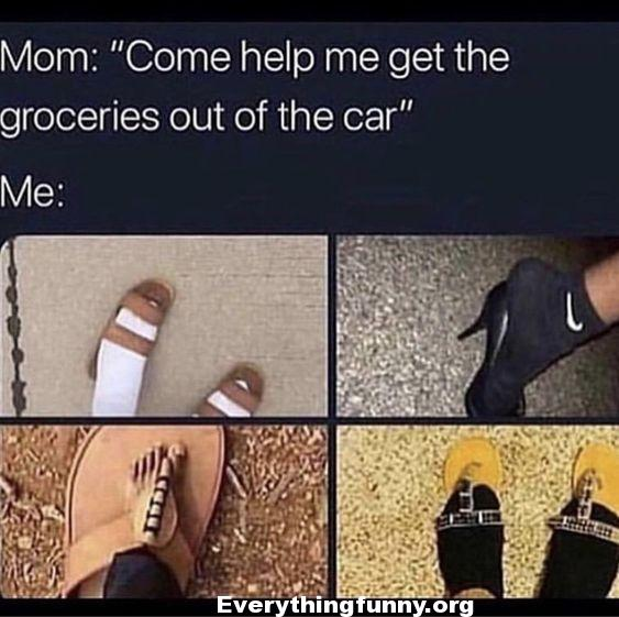 funny captions, funny relatable someone asks you to help get groceries from car throw on any shoes that fit