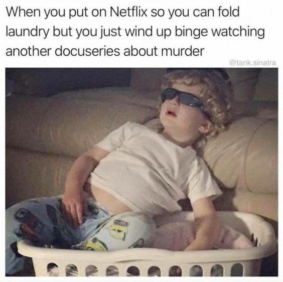 funny meme, funny binge watching meme, funny posts, funny status, folding laundry just watch another documentary about murder