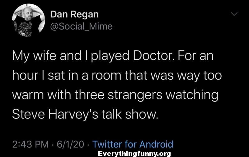 funny post funny status funny quote my wife and i play doctor for an hour i sat in a room that was way too warm with 3 strangers watching Steve Harvey's Talk Show
