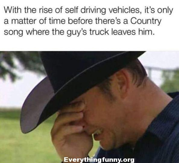 funny meme funny status funny post with the rise of self driving vehicles there's a country song where the guy's truck leaves him