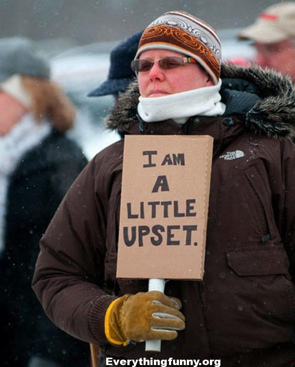 funny protest signs i am a little upset funny must be from Canada - always polite