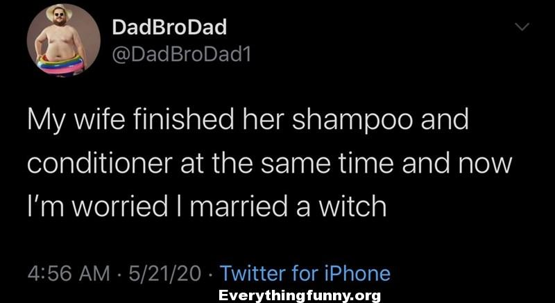 funny quotes, funny posts, funny status my wife finished her shampoo and conditioner at the same time and now i'm worried I married a witch