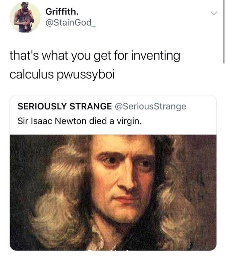 funny post funny status sir isaac newton dies a virgin that's what you get for inventing calculus pwussyboi