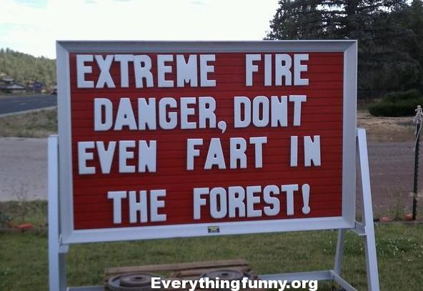 funny road signs, funny signs, funny billboards, funny highway signs extreme fire danger don't even fart in the forest