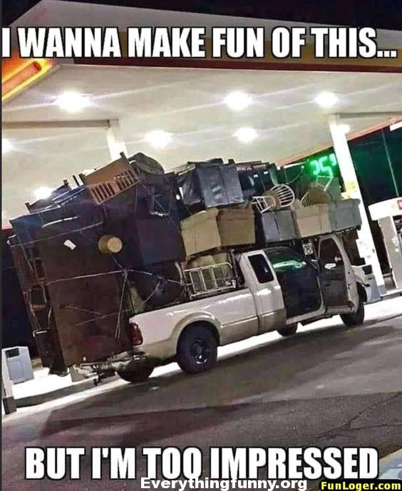 funny caption truck overloaded by stuff i want to make fun of this but I am too impressed